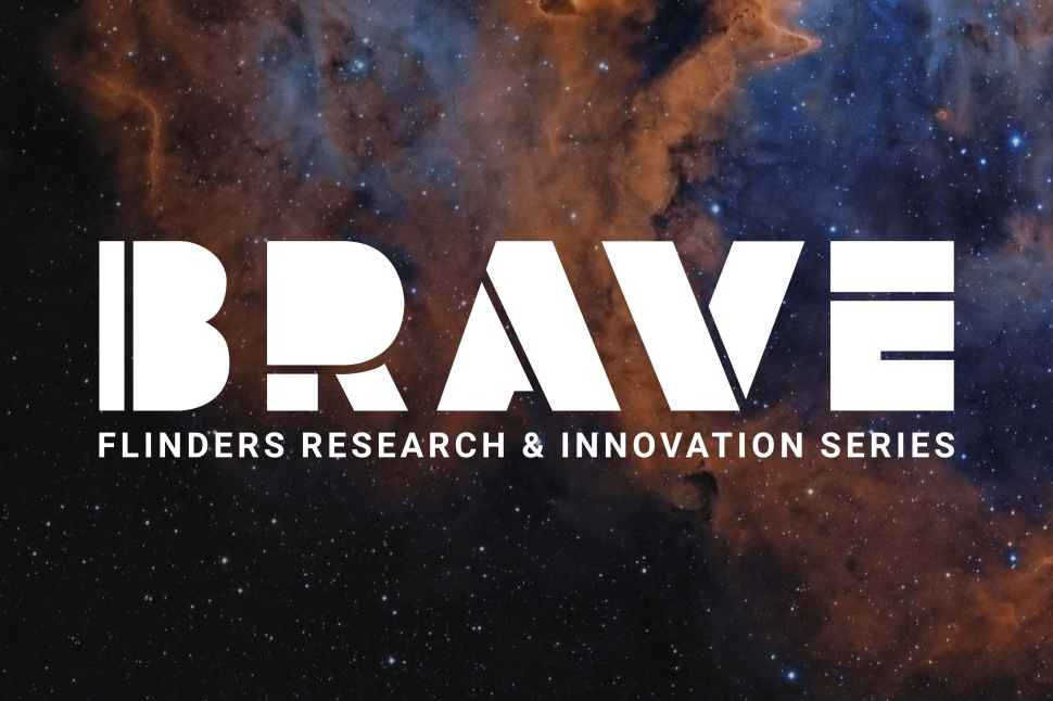 BRAVE - Flinders research and innovation series