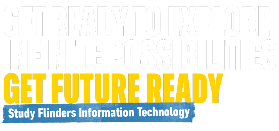 Ger ready to explore infinite possibilities - Study Flinders Information Technology