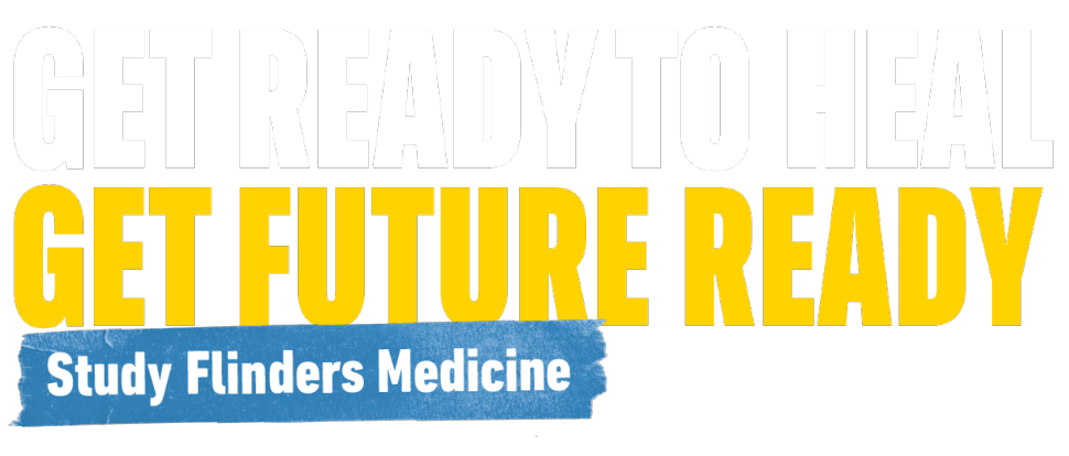Get ready to heal - Study Flinders Medicine